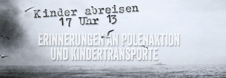 """Titelbild der Website über Polenaktion  und Kindertransporte 1938/39: """"Kinder abreisen 17 Uhr 13"""""""